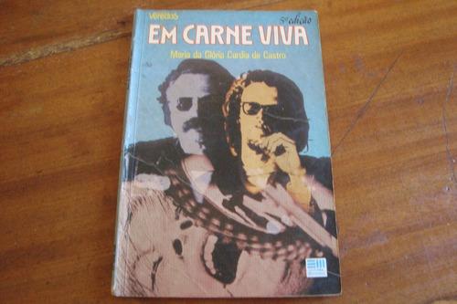 Imagem 1 de 3 de Livro Maria Da Gloria C De Castro / Em Carne Viva