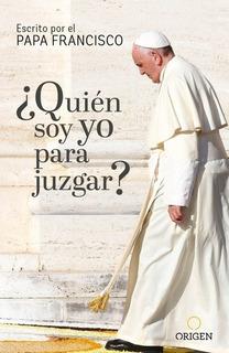 Quien Soy Yo Para Juzgar - Jorge Mario Bergoglio (papa Franc