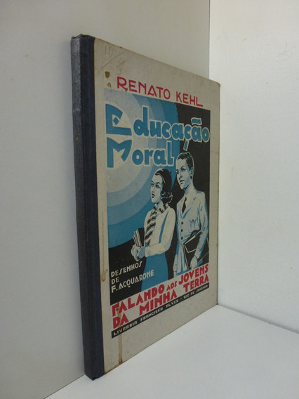 Educação Moral Falando Aos Jovens Da Minha Terra Renato Kehl