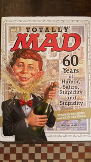Totally Mad 60 Years Of Humor Satire Stupidity And Stupid