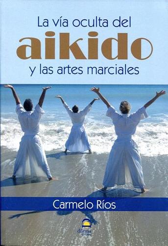 La Via Oculta Del Aikido Y Las Artes Marciales