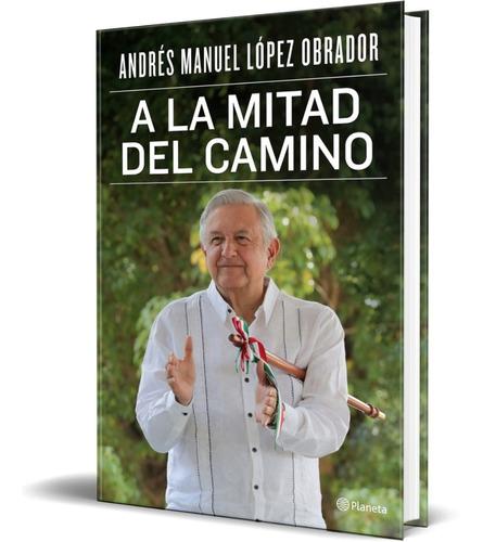 Imagen 1 de 1 de A La Mitad Del Camino [ A. Manuel López Obrador ] Original