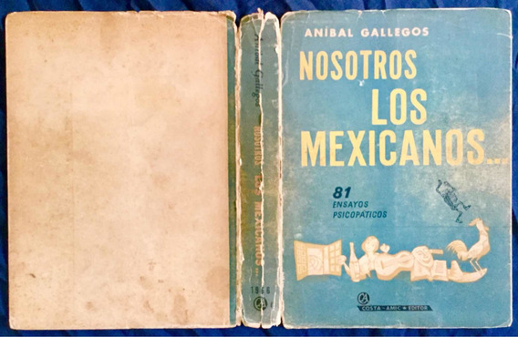 Nosotros Los Mexicanos. Aníbal Gallegos. José Narro 1a. Ed.