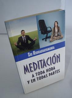 Meditación A Toda Hora Y En Todas Partes - Rudrabhayananda