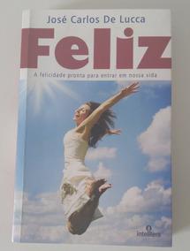 Livro Espírita Feliz Jose Carlos De Lucca - Espiritismo