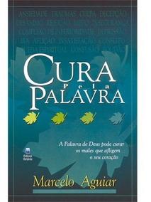 Livro - Cura Pela Palavra - Autor: Marcelo Aguiar