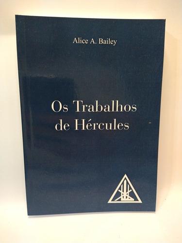 Os Trabalhos De Hércules - Alice Bailey