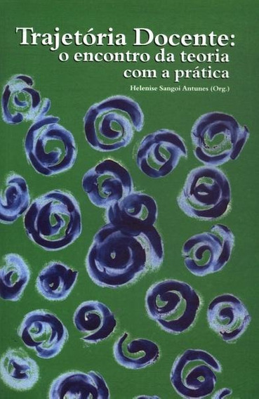 Livro Trajetória Docente: O Encontro Da Teoria Com A Prática