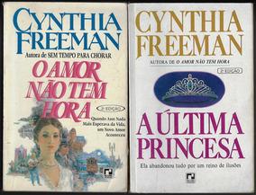 2 Livros Cynthia Freemann Amor Não Tem Hora Última Princesa