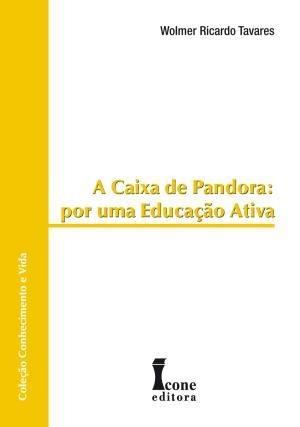 Caixa De Pandora, A - Por Uma Educaçao Ativa