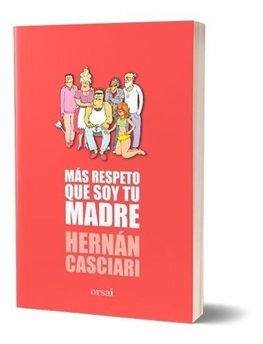 Imagen 1 de 1 de Más Respeto Que Soy Tu Madre - Hernán Casciari