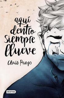 Aquí Dentro Siempre Llueve De Chris Pueyo - Destino