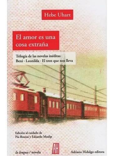 El Amor Es Una Cosa Extraña. Hebe Uhart. Adriana Hidalgo