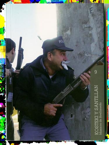 Kosteki Y Santillan - Masacre De Avellaneda (volumen 09)