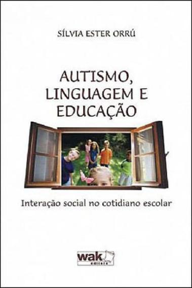 Autismo, Linguagem E Educaçao - Interaçao Social No Cotidi