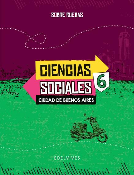 Ciencias Sociales 6 Caba - Sobre Ruedas - Edelvives