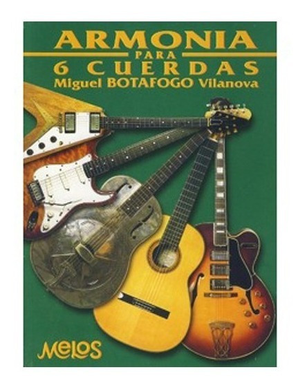 Armonia Para 6 Cuerdas Libro - Miguel Botafogo Vilanova