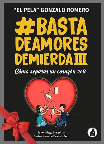 Libro Basta De Amores De Mierda 3 - El Pela Gonzalo Romero