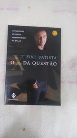 Livro: O X Da Questão - Eike Batista.