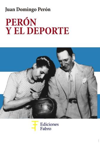 Imagen 1 de 1 de Perón Y El Deporte . Ed Fabro