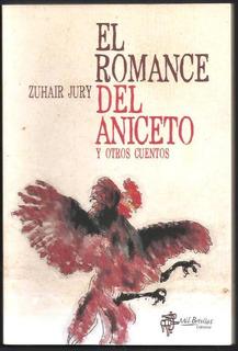 L3472. El Romance Del Aniceto Y Otros Cuentos. Zuhair Jury
