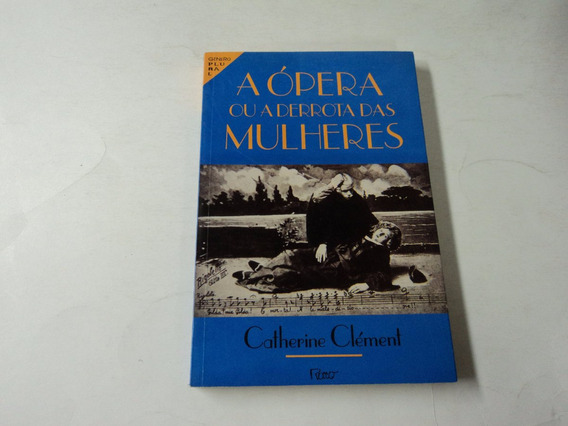 A Ópera Ou A Derrota Das Mulheres - Catherine Clément