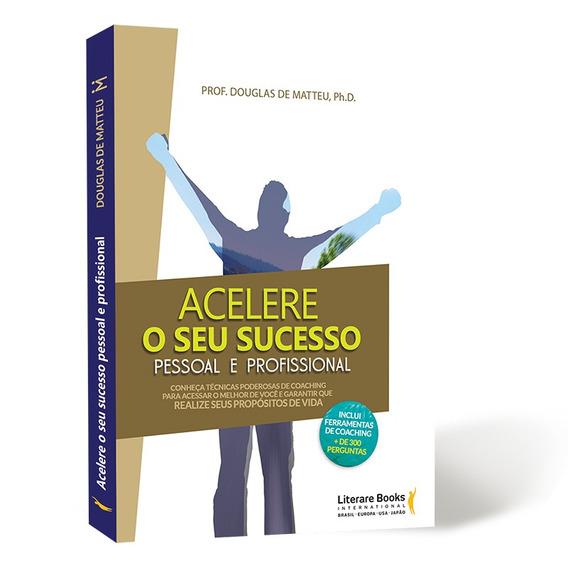 Livro - Acelere O Seu Sucesso Pessoal E Profissional