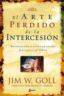 El Arte Perdido De La Intercesion - Jim Goll