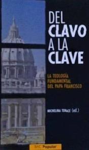 Del Clavo A La Clave. La Teologia Fundamental Del Papa Fran(