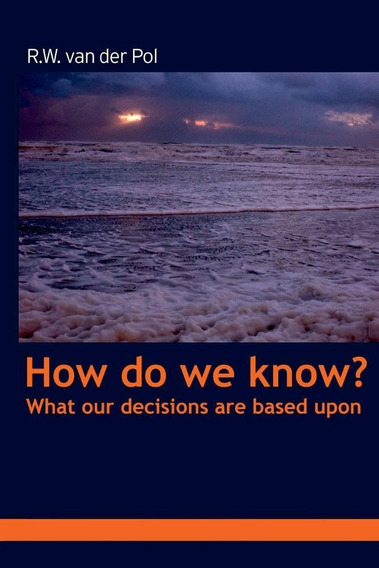 How Do We Know? What Our Beliefs Are Based Upon