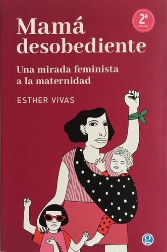 Mamá Desobediente - Esther Vivas - Godot Ediciones