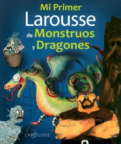 Imagen 1 de 1 de Mi Primer Larousse De Monstruos Y Dragones - Larousse