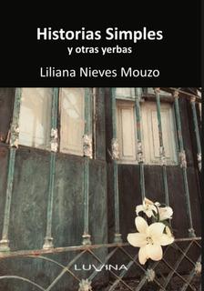 Historias Simples Y Otras Yerbas , De Liliana Nieves Mouzo