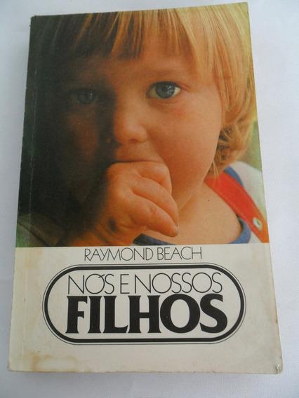 Livro Antigo Nós E Nossos Filhos Do Sociólogo Raymond Beach