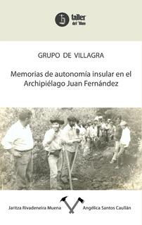Grupo De Villagra: Memorias En Archipiélago Juan Fernández