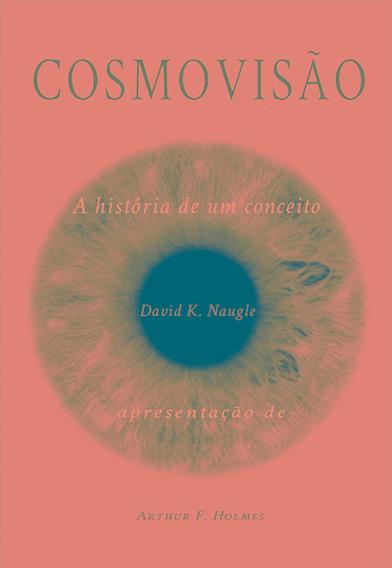 Livro David Naugle - Cosmovisão - A História De Um Conceito