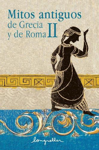 Imagen 1 de 2 de Mitos Antiguos De Grecia Y De Roma Ii Esenciales  Longseller