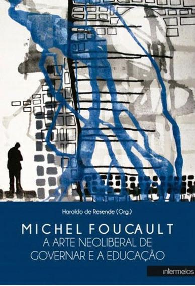 Michel Foucault - A Arte Neoliberal De Governar E A Educaça