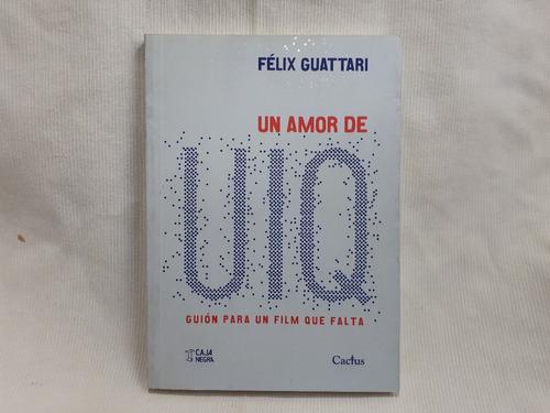 Imagen 1 de 6 de Un Amor De Uiq Guion Para Un Film Que Falta Felix Guattari