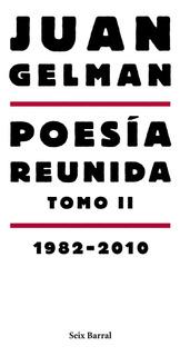 Poesía Reunida Tomo 2 (1982-2010) De Juan Gelman