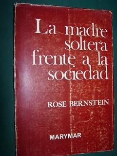 Libro La Madre Soltera Frente A La Sociedad Rose Bernstein