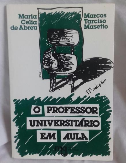 O Professor Universitário Em Aula - Maria Celia De Abreu