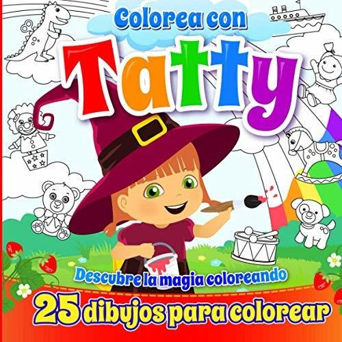Imagen 1 de 2 de Colorea Con Tatty, 25 Dibujos Para Colorear: Descubre La Mag
