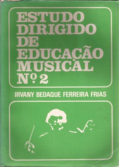 Estudo Dirigido De Educação Musical Nº 2 - Irvany Bedaque F.