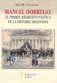 Manuel Dorrego, El Primer Asesinato Político De La Historia