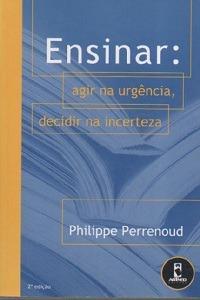 Ensinar Agir Na Urgência Decidir Na Ince Philippe Perrenoud