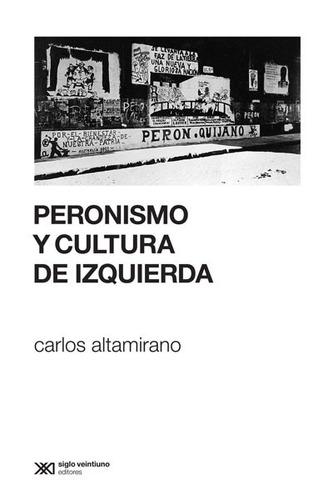 Imagen 1 de 3 de Peronismo Y Cultura De Izquierda, Altamirano, Siglo Xxi