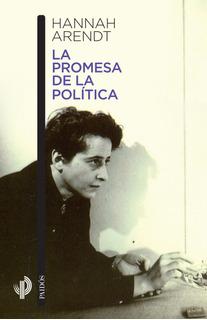 La Promesa De La Política De Hannah Arendt - Paidós