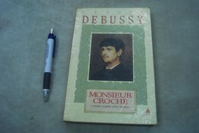 Claude Debussy Monsieur Croche E Outros Ensaios Sobre Música