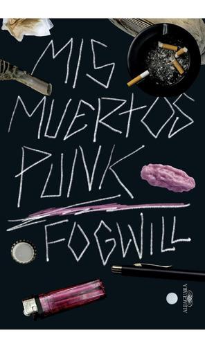 Imagen 1 de 2 de Mis Muertos Punk. Rodolfo Fogwill. Alfaguara